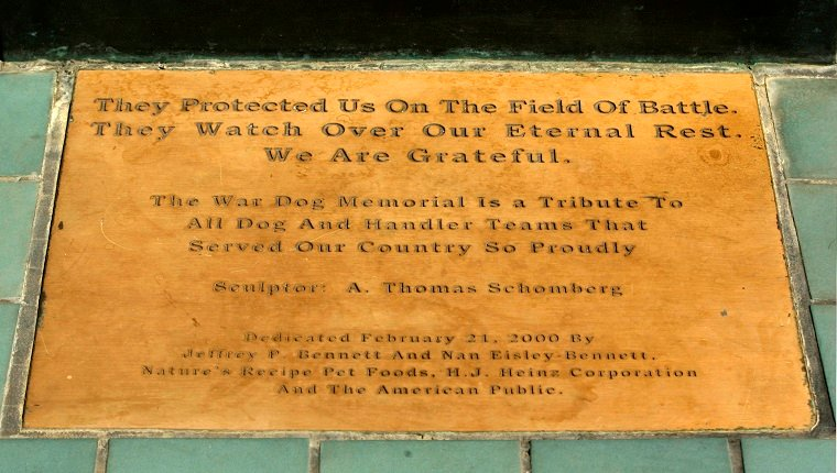 Riverside, Aug. 17, 2007 ? ? ? A plaque installed at the foot of War Dog Memorial located in March Field Air Museum ? March Air Force Base pays tribute to all the dogs and their handlers who took part in wars.